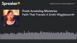Faith That Prevails 4 Smith Wigglesworth