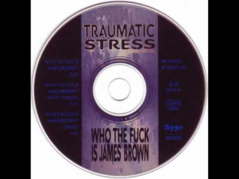 Traumatic Stress - Who The Fuck Is James Brown