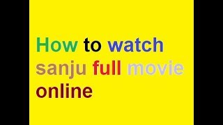 How to watch sanju full movie online