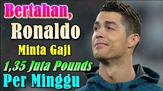 EDAN!!! Bertahan Di Real Madrid, Cristiano Ronaldo Minta Gaji 1,35 Juta Pounds per Minggu
