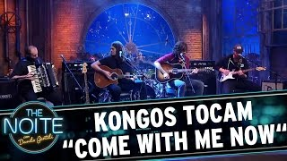 "Kongos tocam ""Come with me now"" 