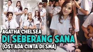 Gambar cover Agatha Chelsea - Di Seberang Sana (OST Ada Cinta Di SMA)