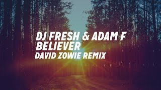 DJ Fresh & Adam F - Believer (David Zowie Remix)