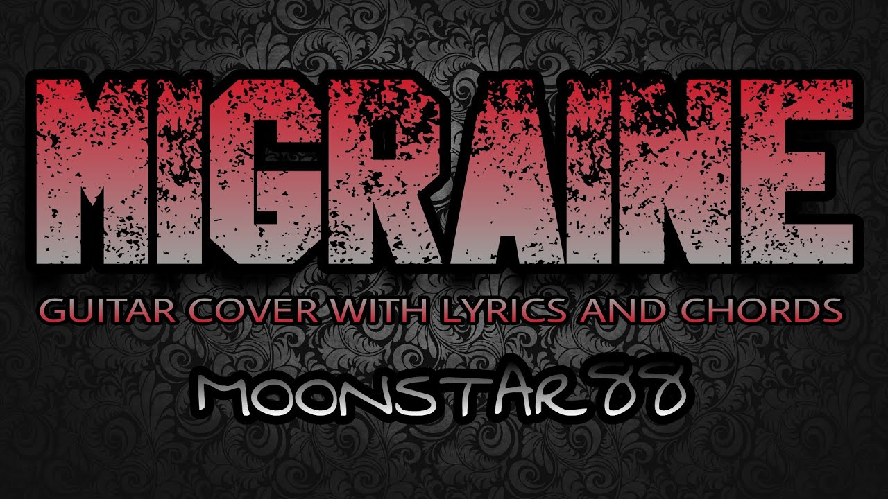 Migraine moonstar88 guitar cover with lyrics chords youtube migraine moonstar88 guitar cover with lyrics chords hexwebz Images