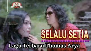 New song thomas arya..  SELALU SETIA   LAGU TERBARU 2020