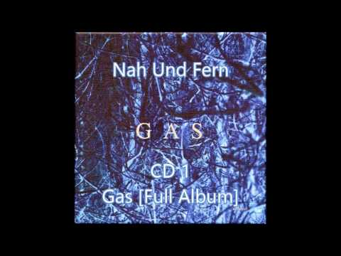 Gas [Wolfgang Voigt]: Nah Und Fern - CD1 : Gas [Full Album]