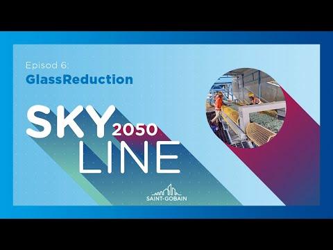 Saint-Gobain - Skyline 2050 - Episode 6 - GlassReduction