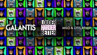 Galantis - Louder Harder Better (Milo & Otis Remix)