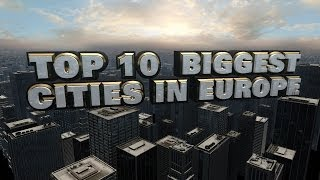 Top 10 Biggest Cities In Europe 2014