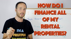 How Do I Finance All Of My Rental Properties?