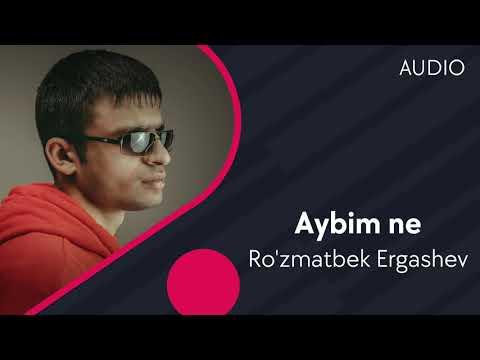 Ro'zmatbek Ergashev - Aybim ne