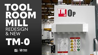 Haas' ToolRoom Mill Re-design and the New TM-0. Haas Automation, Inc.