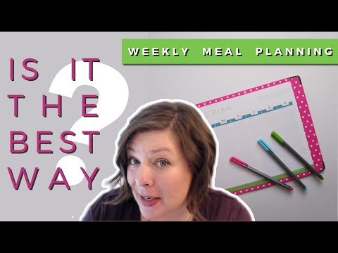 weekly-meal-planning:-is-it-the-best-way?-(for-you)