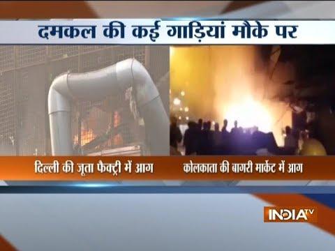 दिल्ली और कोलकाता में आग का तांडव