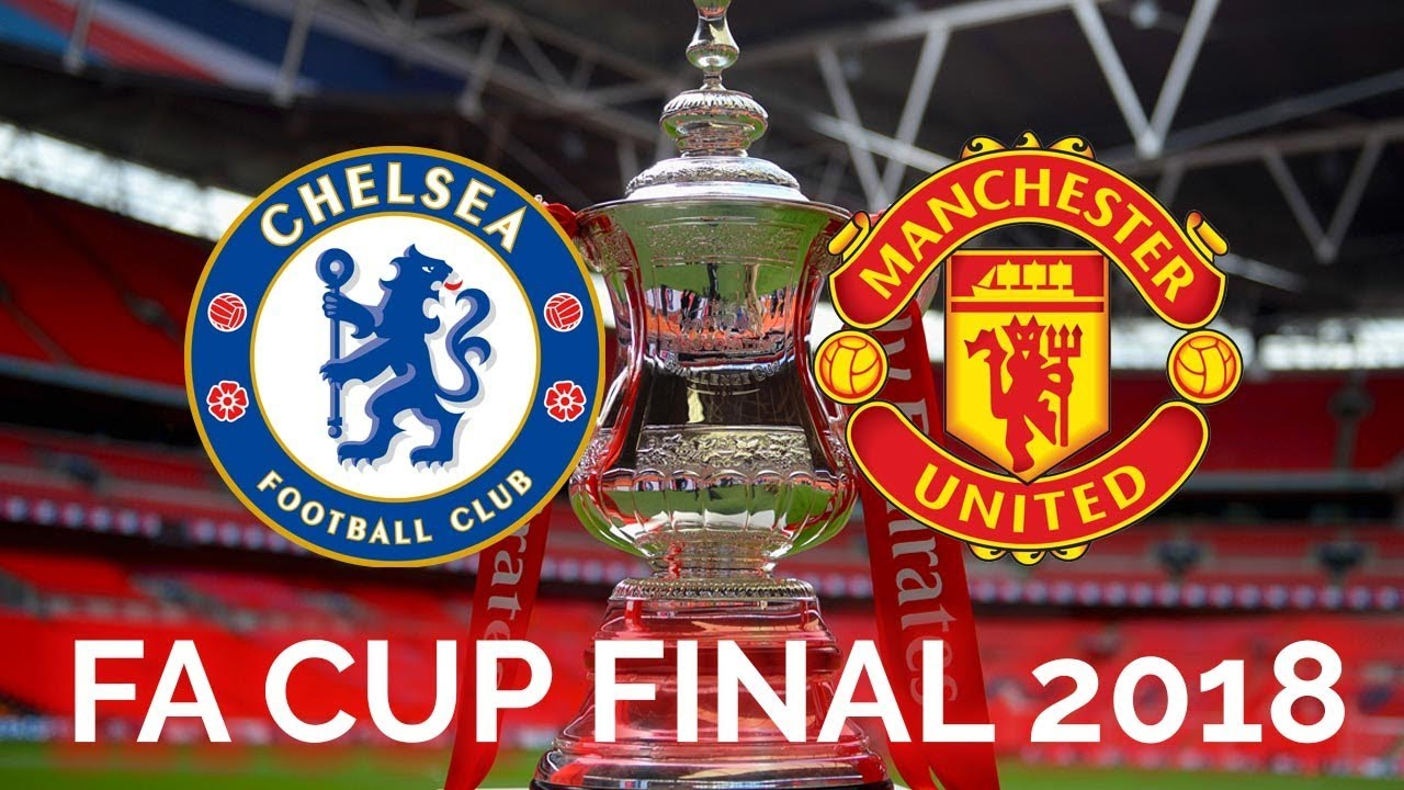 FA CUP FINAL 2018 | CHELSEA vs MANCHESTER UNITED - YouTube