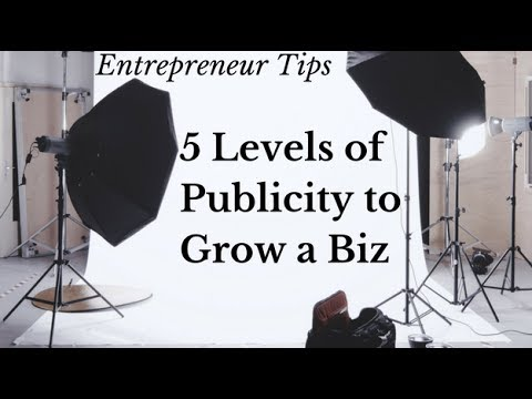 The 5 Levels Of Publicity To Grow Your Biz!