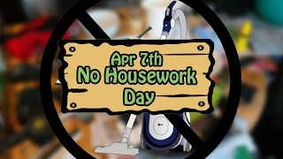 Festivity 365 - April 7th - No Housework day