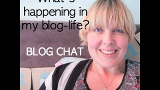 What's happening in my blog-life this week? Blog Chat 18th August