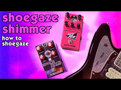SHIMMER REVERB, DISTORTION & SHOEGAZE | Alexander Pedals Space Race Reverb & Hot Pink Drive