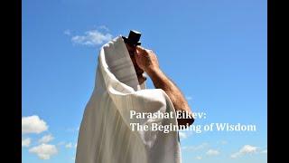 Jerusalem Lights Parashat Eikev 5781: The Beginning of Wisdom