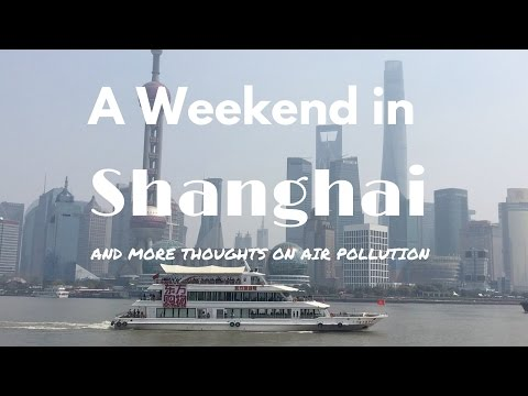 A Weekend in Shanghai and Thoughts on Air Pollution, Propaganda, and Censorship