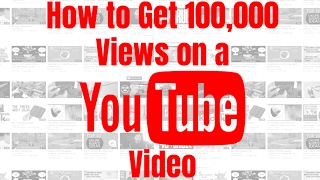 How to Get 100,000 Views on a YouTube Video