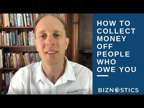 How to Collect Money Off People Who Owe You