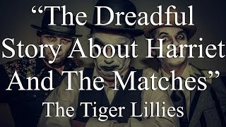Watch Tiger Lillies The Dreadful Story About Harriet And The Matches Live video