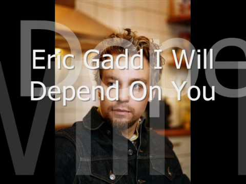 Eric Gadd I Will Always Depend On You