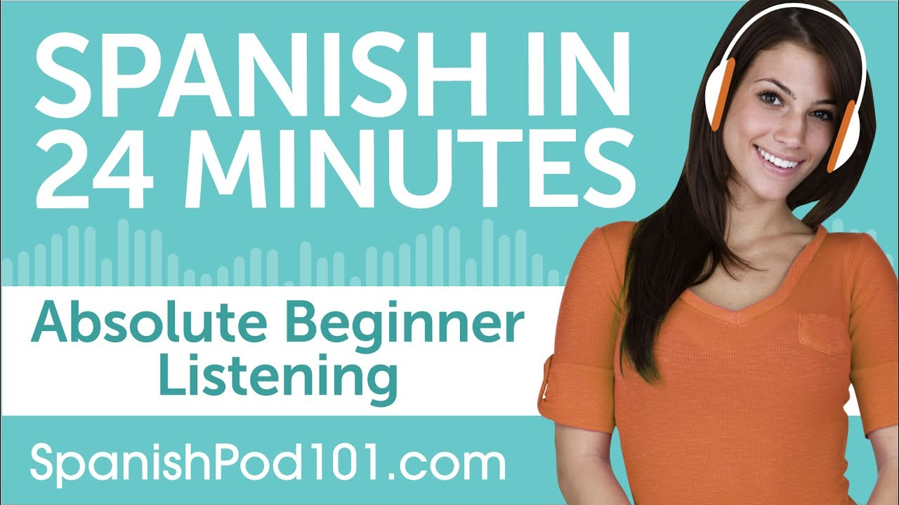 24 Minutes Of Spanish Listening Comprehension For Absolute
