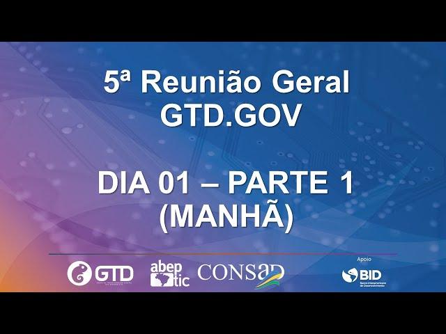 5a REUNIÃO GERAL - Grupo de Trabalho para a Transformação Digital - GTD.GOV - DIA 01 - MANHÃ