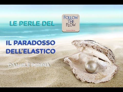 """IL PARADOSSO DELL'ELASTICO"" - LE PERLE DEL FOLLOW THE FLOW - DANIELE PENNA"