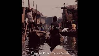Holy River - A Stage For Praise ft Yvonne Yeboah