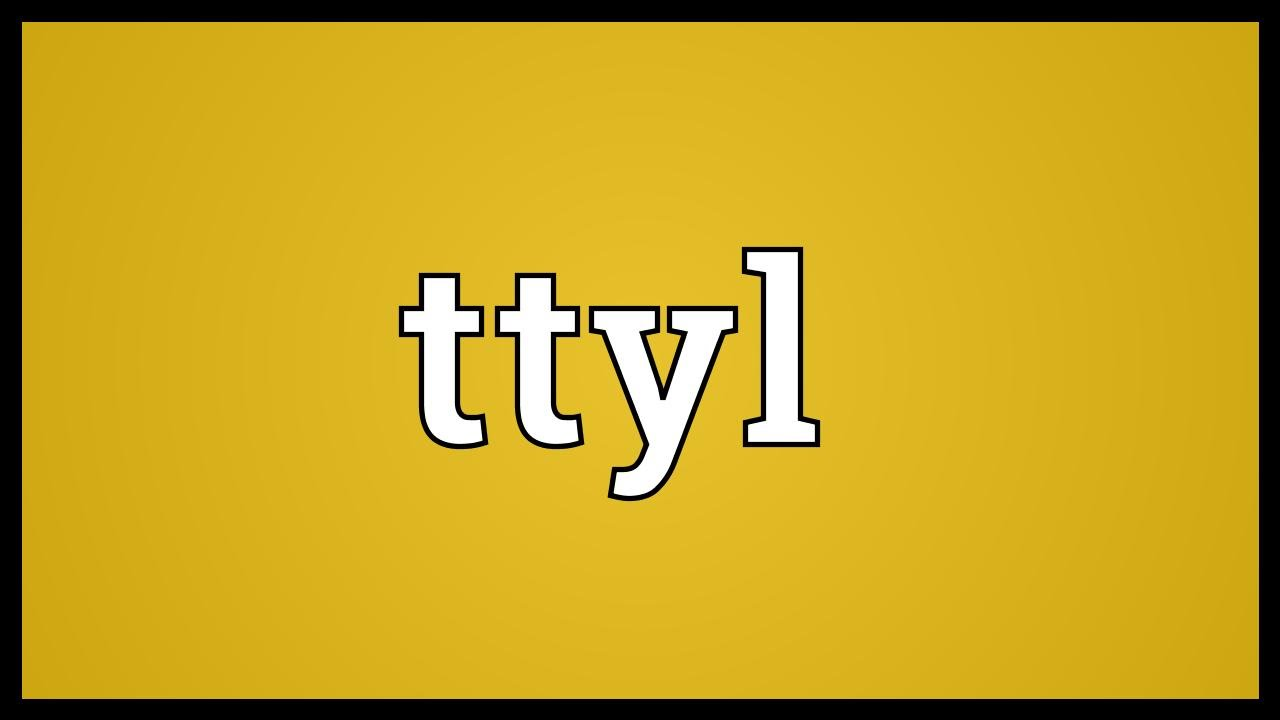 Ttyl Meaning - YouTube