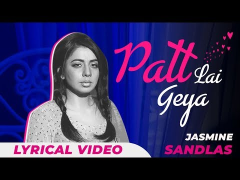 Jasmine Sandlas - Patt Lai Gaya | Lyrical Video | Punjabi Song 2018