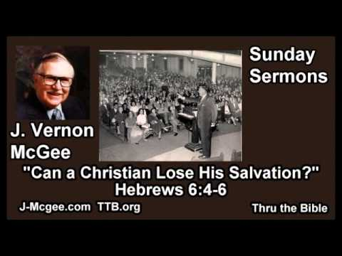Can A Christian Lose His Salvation? Hebrews  6:4-6 - J Vernon McGee - FULL Sunday Sermons