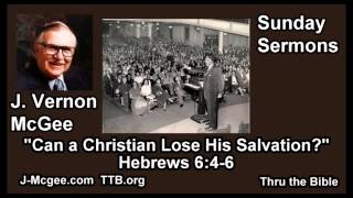 Can A Christian Lose His Salvation Hebrews 6 4 6 J Vernon Mcgee Full Sunday Sermons