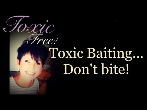 Don't Bite  the Bait of a Toxic person!