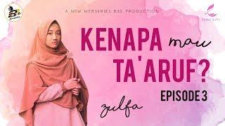 KENAPA MAU TA'ARUF - ZULFA : Episode 3 (WEB SERIES)