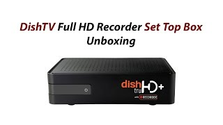 DishTV Full HD Recorder Set Top Box Unboxing And Review