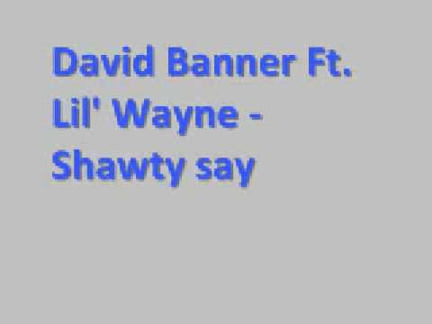 David Banner Ft. Lil'Wayne - Shawty say *Lyrics*
