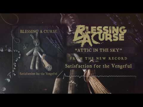 Blessing A Curse - Attic In The Sky (from the album Satisfaction for the Vengeful)