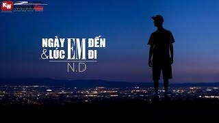 Ngày Em Đến Và Lúc Em Đi - N.D [ Video Lyrics ]