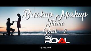 Breakup Mashup Theme - 2 2020 | VDj Royal