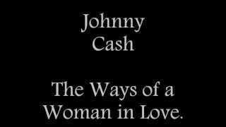 Johnny Cash- The Ways Of A Woman In Love.