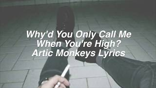 Why D You Only Call Me When You Re High Arctic Monkeys Lyrics