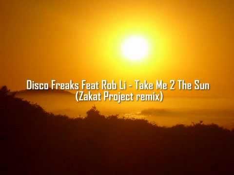 Disco Freaks Feat Rob Li - Take Me 2 The Sun (Zakat Project remix) bootleg