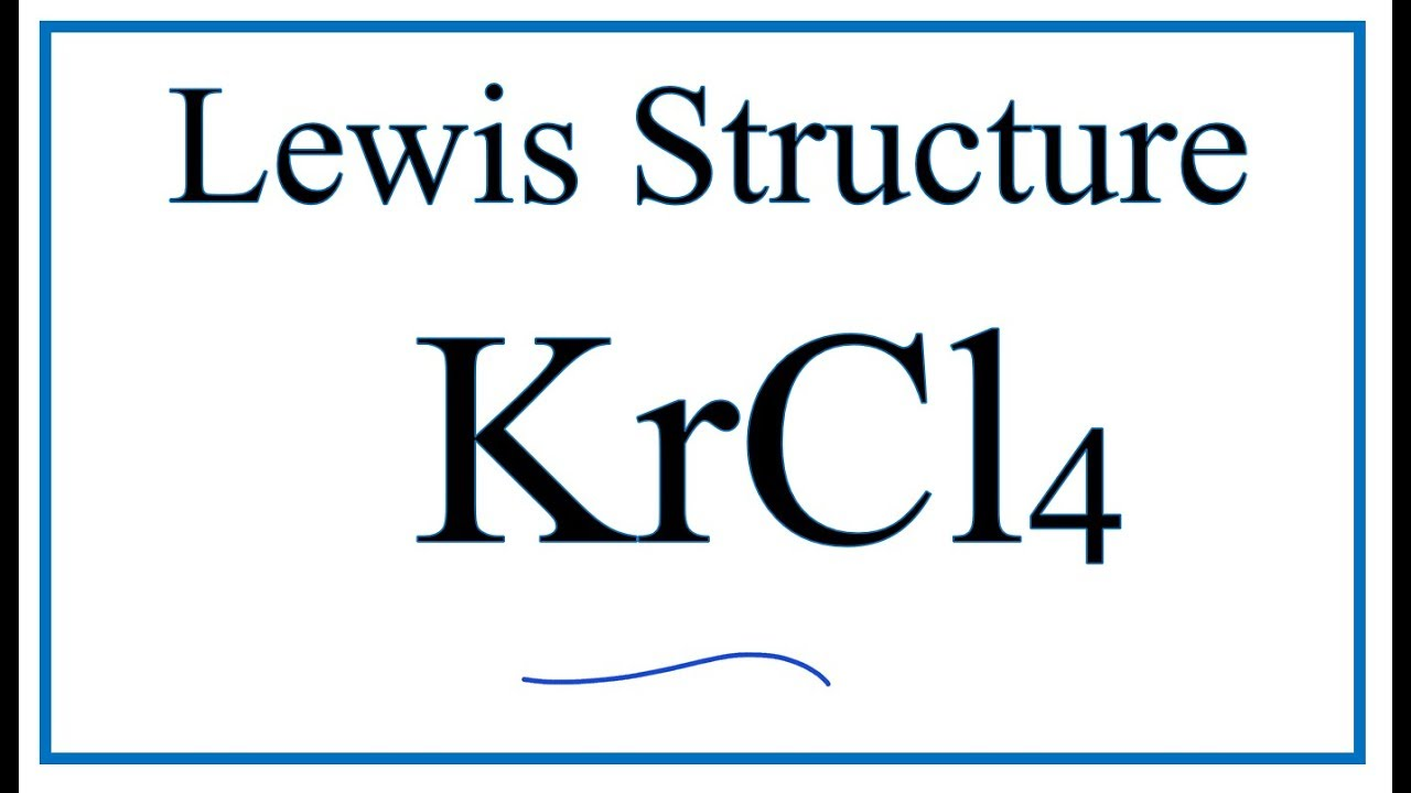 how to draw the lewis dot structure for krcl4: krypton tetrachloride