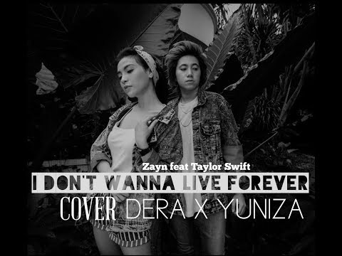 I DON'T WANNA LIVE FOREVER - ZAYN FEAT TAYLOR SWIFT ( COVER DERA X YUNIZA )