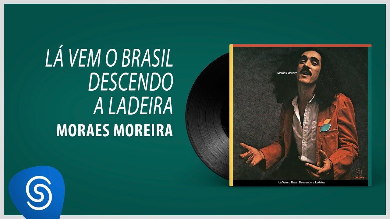 Moraes Moreira - Lá Vem O Brasil Descendo a Ladeira [Áudio Oficial] - YouTube